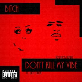 Song: Bitch Don't Kill My Vibe Artist: Kendrick Lamar ft. Lady Gaga (Click Image to Listen)