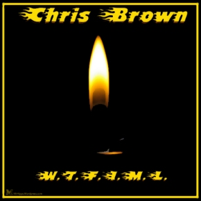 Song: W.T.F.I.M.L. Artist: Chris Brown (Click Link to Listen)